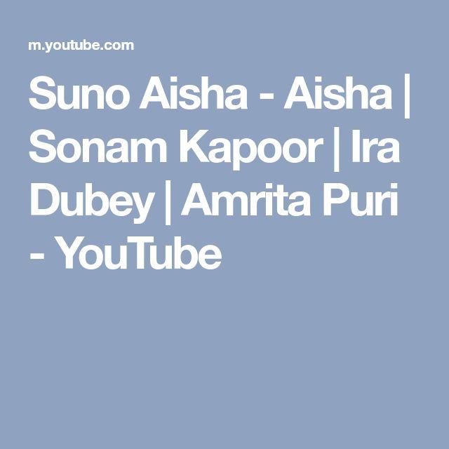 Suno Aisha - Aisha | Sonam Kapoor | Ira Dubey | Amrita Puri - YouTube