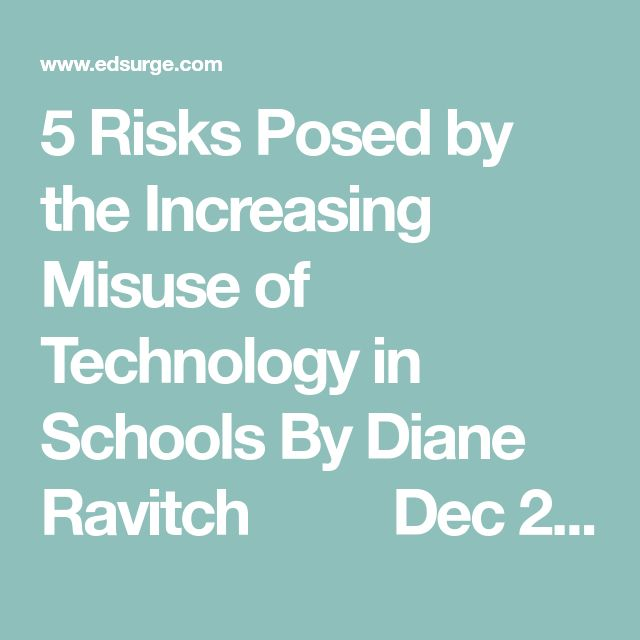 5 Risks Posed by the Increasing Misuse of Technology in Schools By Diane Ravitch     Dec 29, 2017