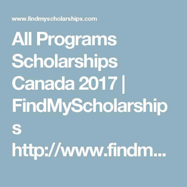 All Programs Scholarships Canada 2017 | FindMyScholarships http://www.findmyscholarships.com/canadian_scholarships_2017/ HAS A LIST OF SCHOLARSHIP DEADLINES‼️