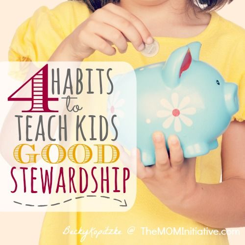 Four Habits to Teach Kids Good Stewardship via @themominitiativ - there are some ideas I hadn't thought of in this post!