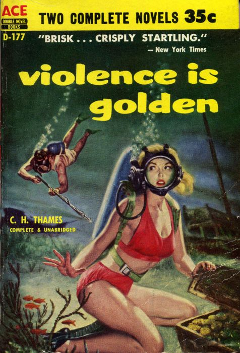 Violence is Golden novel by C.H. Thames pulp cover art woman girl dame scuba diver treasure chest man harpoon gun danger gold coins shipwreck foreign exotic