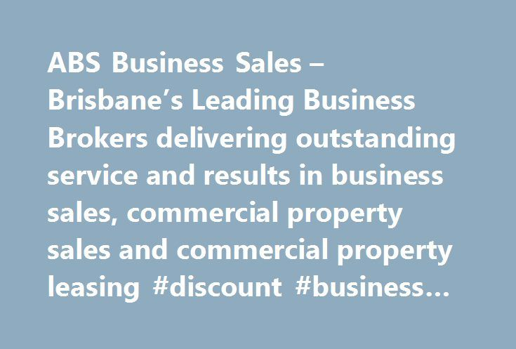 ABS Business Sales – Brisbane's Leading Business Brokers delivering outstanding service and results in business sales, commercial property sales and commercial property leasing #discount #business #cards http://bank.remmont.com/abs-business-sales-brisbanes-leading-business-brokers-delivering-outstanding-service-and-results-in-business-sales-commercial-property-sales-and-commercial-property-leasing-discount-busi/  #business for sales # We sell businesses We sell businesses We sell businesses…