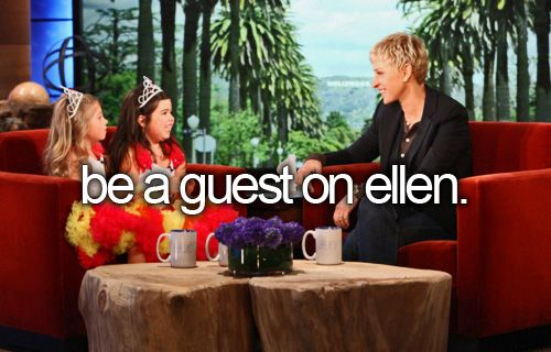 Ellen is amazing, I would even just love to meet her, but this would be even better.