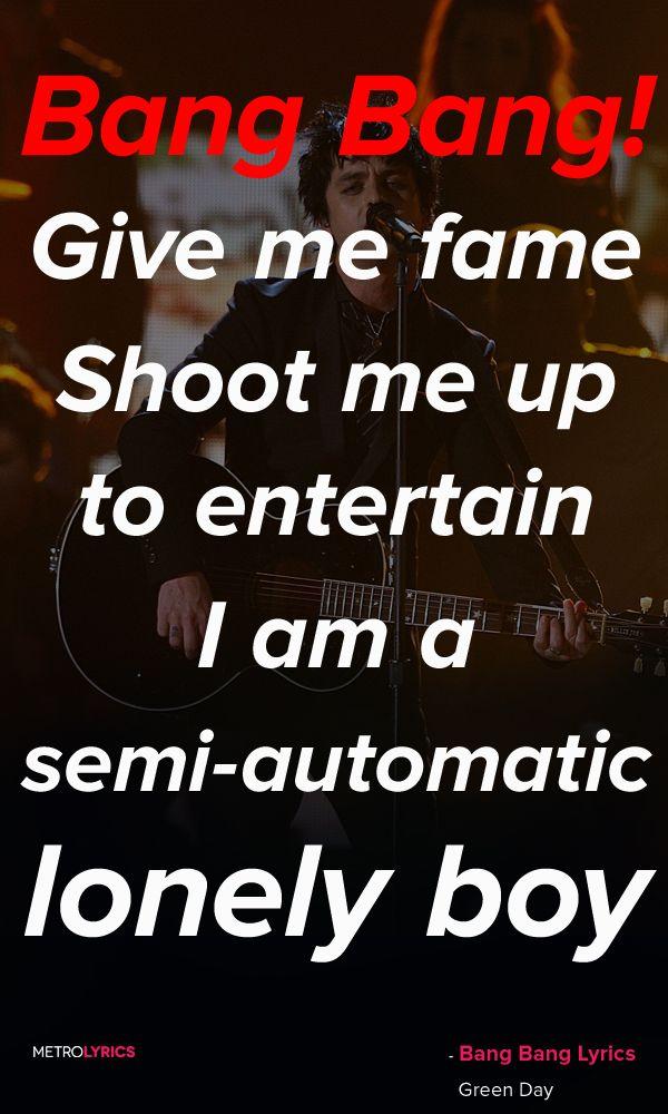 Green Day - Bang Bang Lyrics and Quotes Bang Bang! Give me fame Shoot me up to…