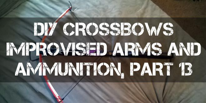 DIY Crossbows – Improvised Arms and Ammunition Part 13