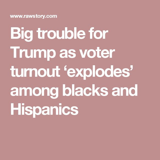 Big trouble for Trump as voter turnout 'explodes' among blacks and Hispanics