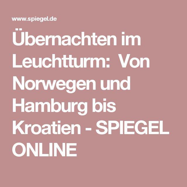 Übernachten im Leuchtturm: Von Norwegen und Hamburg bis Kroatien - SPIEGEL ONLINE