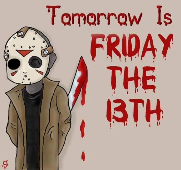 Every tomorrow is Friday the 13th......