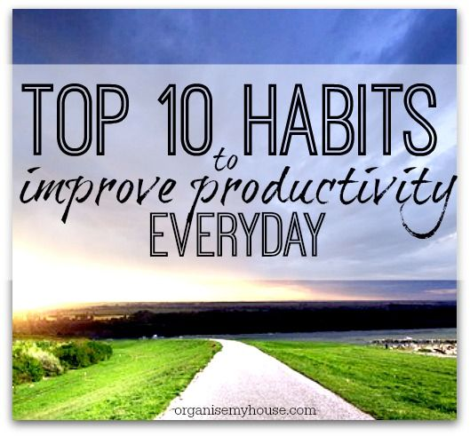 Use these 10 habits to make the most of every day and improve productivity in leaps and bounds. Do you do any of them already?
