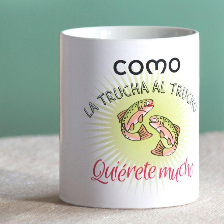 """Taza cerámica """"como la trucha al trucho"""""""