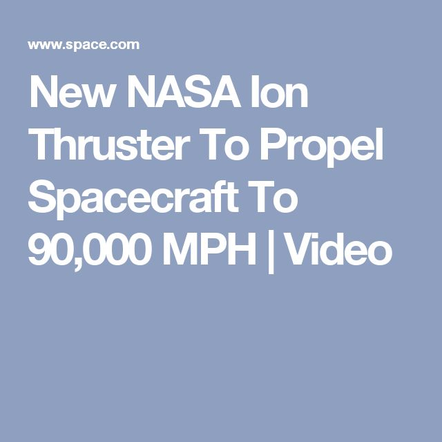 New NASA Ion Thruster To Propel Spacecraft To 90,000 MPH   Video