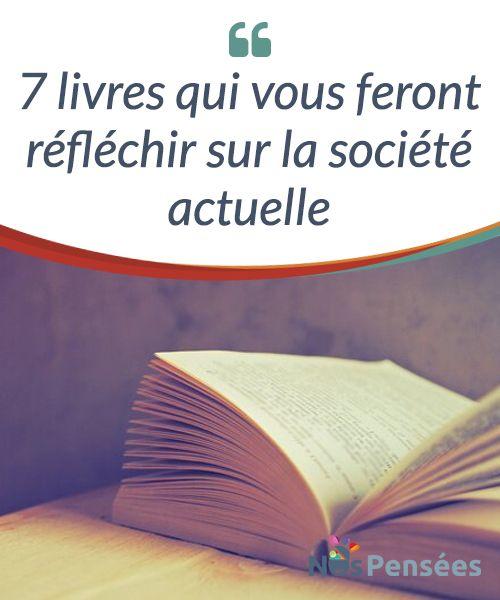 7 livres qui vous feront réfléchir sur la société actuelle  #Heinrich Heine écrivit un jour que « là où on brûle les livres, on finit par brûler les hommes ». La lecture est #réellement capable d'éveiller des consciences et de véhiculer la #sagesse  #Livres
