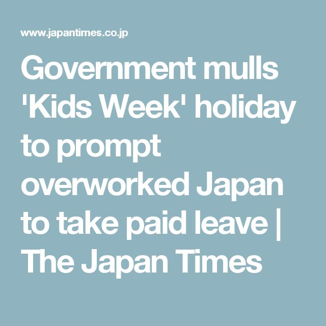 Government mulls 'Kids Week' holiday to prompt overworked Japan to take paid leave | The Japan Times