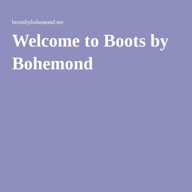 Welcome to Boots by Bohemond