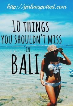 10 Things You Shouldn't Miss in Bali   Girl, Unspotted