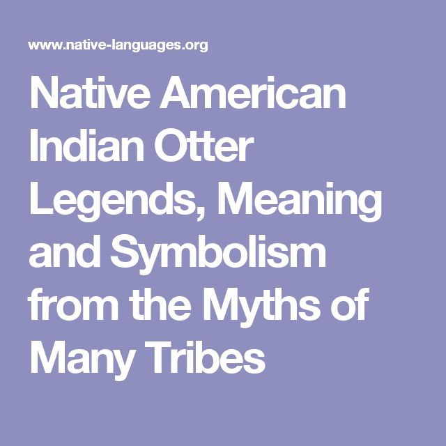 Native American Indian Otter Legends, Meaning and Symbolism from the Myths of Many Tribes