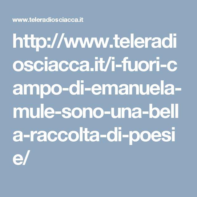 http://www.teleradiosciacca.it/i-fuori-campo-di-emanuela-mule-sono-una-bella-raccolta-di-poesie/
