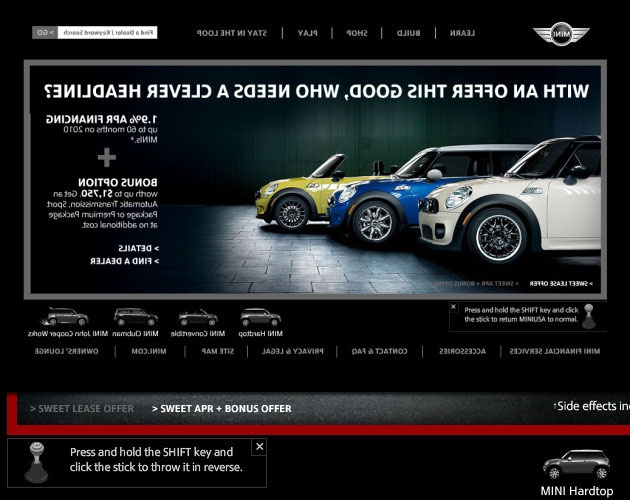 Mini Cooper in Reverse On the Mini USA Web site (maker of the Mini Cooper car line), type reverse into the search bar in the upper right corner. A gear shift will appear in the lower left, and if you click on it while holding the shift key, the entire site will be thrown in reverse, as seen above. To return to normal, hit the gear shift again.