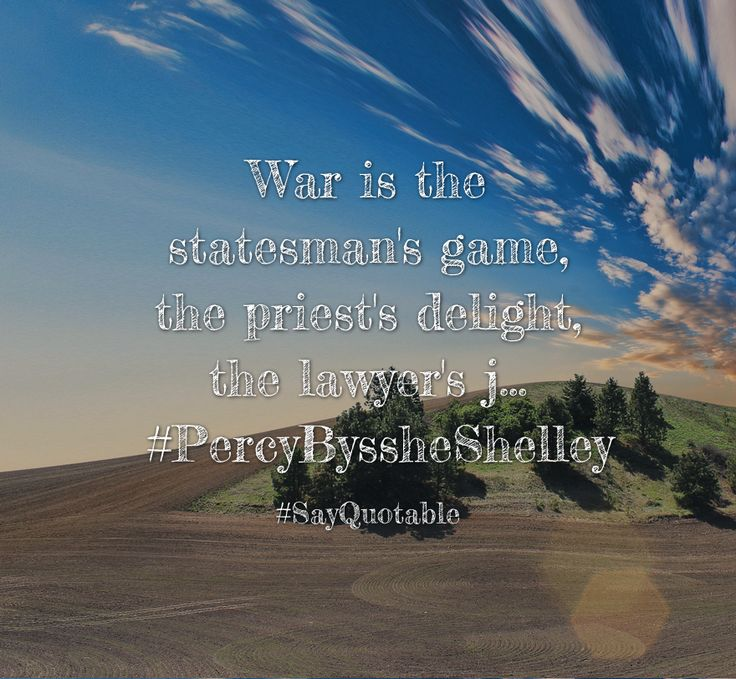 Quotes about War is the statesman's game, the priest's delight, the lawyer's j... #PercyByssheShelley   with images background, share as cover photos, profile pictures on WhatsApp, Facebook and Instagram or HD wallpaper - Best quotes