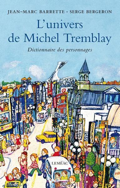 L'univers de Michel Tremblay : dictionnaire des personnages / Jean-Marc Barrette, Serge Bergeron (5) -- https://biblio.ville.saint-eustache.qc.ca/search~S2*frc/?searchtype=X&searcharg=univers+michel+tremblay+barrette&searchscope=2&sortdropdown=-&SORT=DZ&extended=1&SUBMIT=Chercher&searchlimits=&searchorigarg=Xunivers+michel+tremblay+barrette