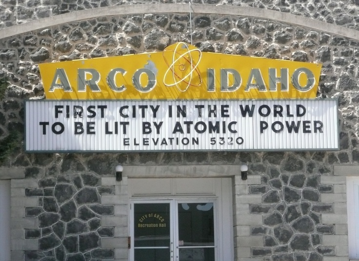 """""""Arco Idaho: The First City In The World To Be Lit By Atomic Power"""""""