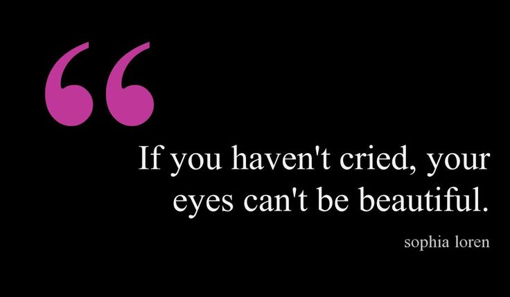 """""""If you haven't cried, your eyes can't be beautiful."""" Sophia Loren #Italian #quotes #inspirational"""