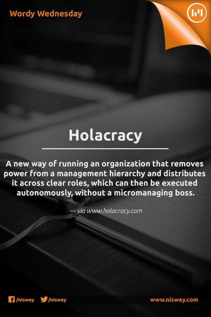 Holacracy: A new way of running an organization that removes power from a management hierarchy and distributes it across clear roles, which can then be executed autonomously, without a micromanaging boss. — via www.holacracy.org