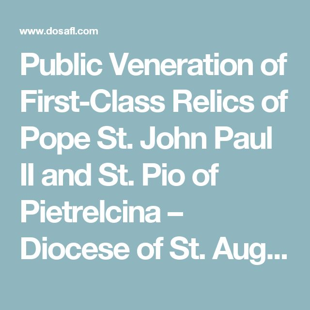 Public Veneration of First-Class Relics of Pope St. John Paul II and St. Pio of Pietrelcina – Diocese of St. Augustine