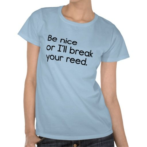 Be Nice, or I'll Break Your Reed! #marchingbandstuff