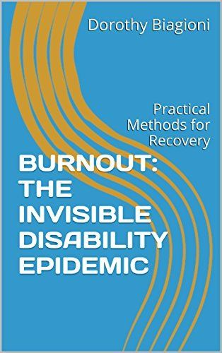 BURNOUT: THE INVISIBLE DISABILITY EPIDEMIC: Practical Methods for Recovery, http://www.amazon.com/dp/B015MDK1N0/ref=cm_sw_r_pi_awdm_wn2wwb1BM6W16