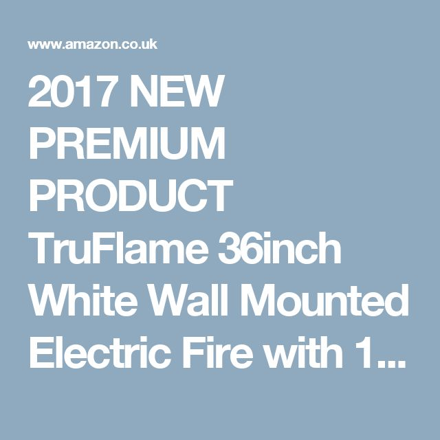 2017 NEW PREMIUM PRODUCT TruFlame 36inch White Wall Mounted Electric Fire with 10 colour Flames (Pebbles, Logs and Crystals)!: Amazon.co.uk: Kitchen & Home