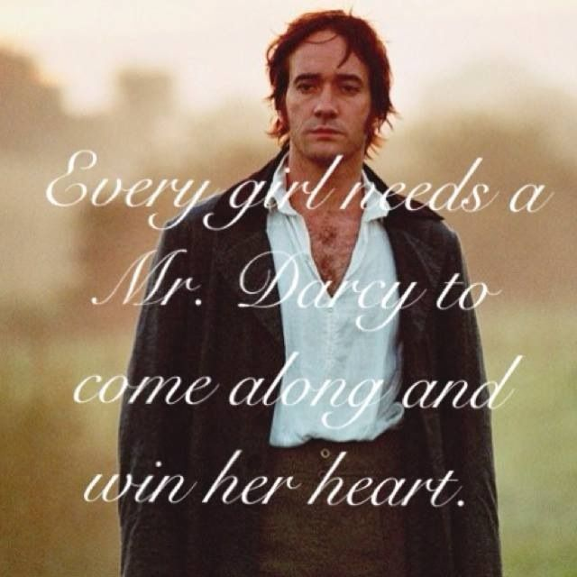 I don't exactly agree with this. Girls do not NEED a Mr. Darcy.  We'd sure appreciate one, and I have no doubt he'd brighten up our lives somehow, but we don't need no men to be happy! xD