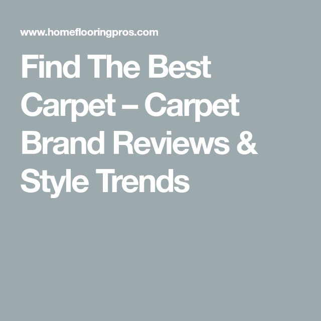 Find The Best Carpet – Carpet Brand Reviews & Style Trends