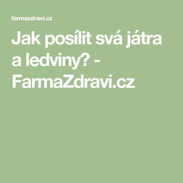 Jak posílit svá játra a ledviny? - FarmaZdravi.cz