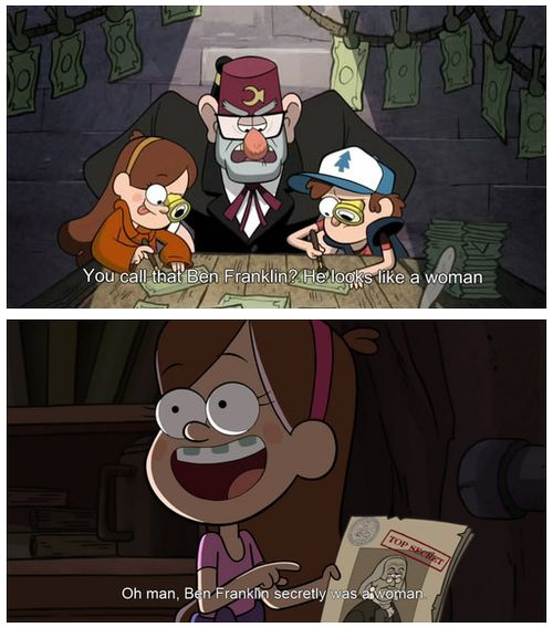 ben franklin was a woman #gravityfalls<< lool
