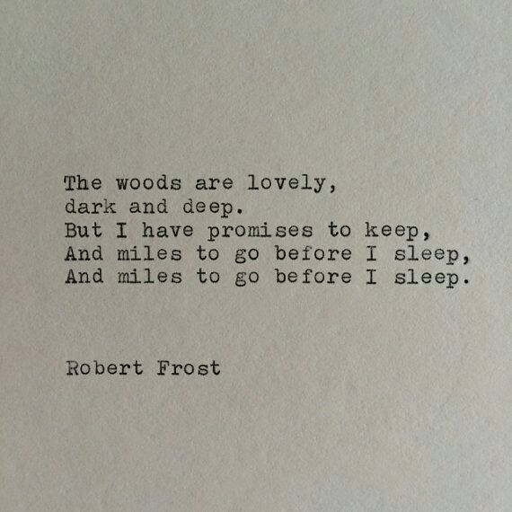 ''The woods are lovely, dark and deep. But I have promises to keep, And miles to go before I sleep, And miles to go before I sleep.'' -- Robert Frost ; source: Coffee*Soul*Wine*