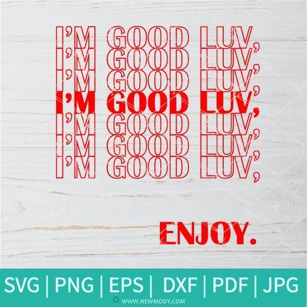 Download I'm Good Luv Enjoy SVG - Im Good Luv Thank You Bags Love ...