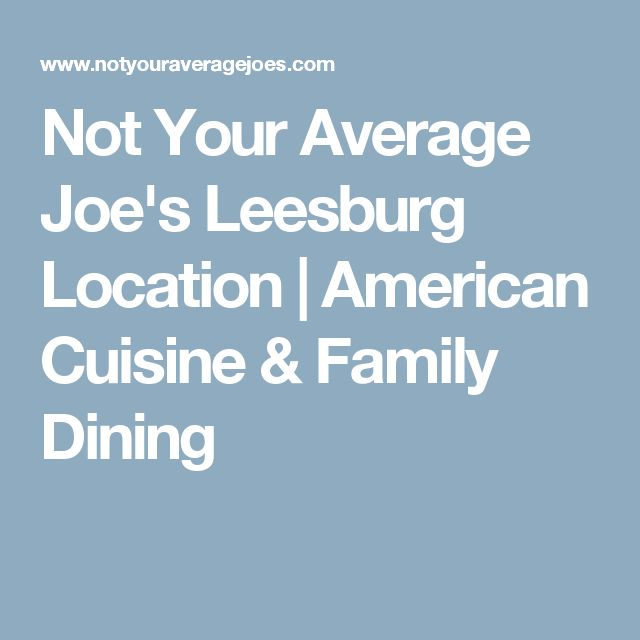 Not Your Average Joe's Leesburg Location | American Cuisine & Family Dining