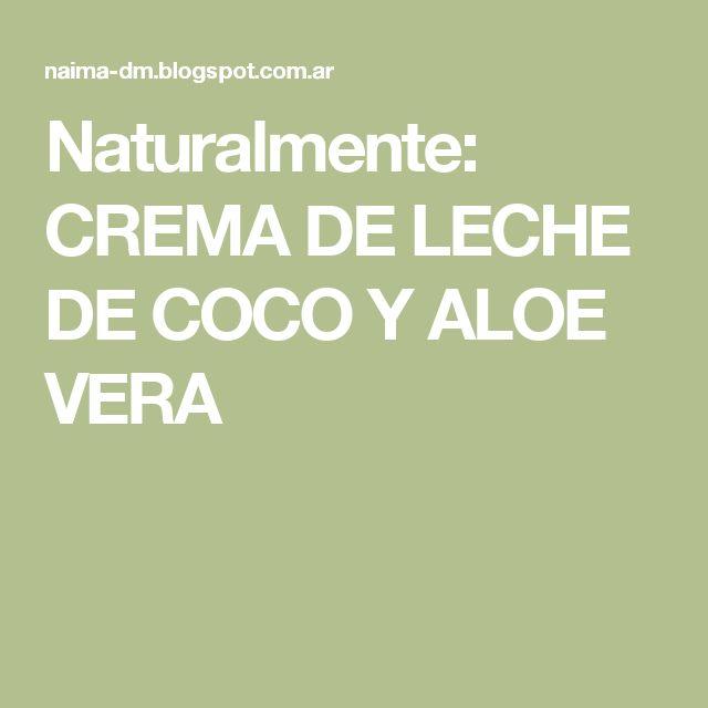 Naturalmente: CREMA DE LECHE DE COCO Y ALOE VERA