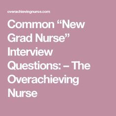 "Common ""New Grad Nurse"" Interview Questions: – The Overachieving Nurse"
