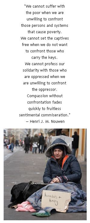 Compassion without confrontation fades quickly to fruitless sentimental commiseration.