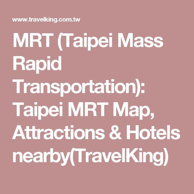 MRT (Taipei Mass Rapid Transportation): Taipei MRT Map, Attractions & Hotels nearby(TravelKing)