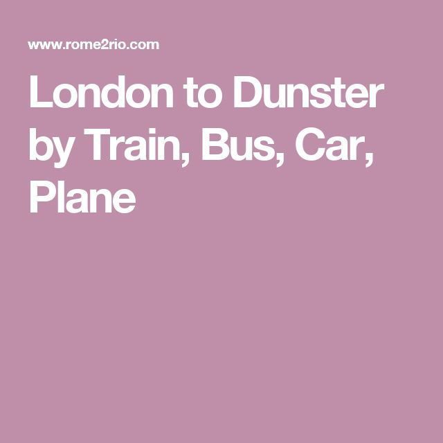 London to Dunster by Train, Bus, Car, Plane