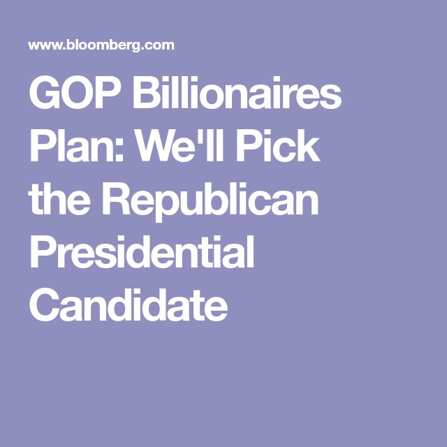 GOP Billionaires Plan: We'll Pick the Republican Presidential Candidate