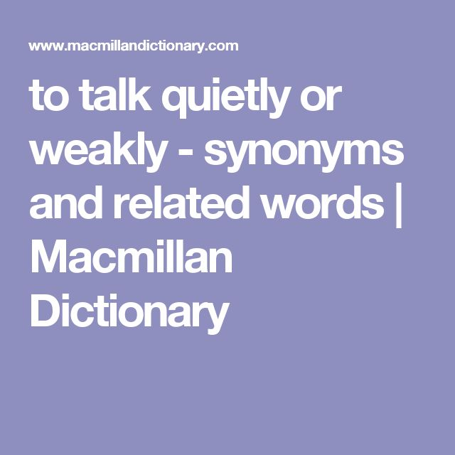 to talk quietly or weakly - synonyms and related words | Macmillan Dictionary