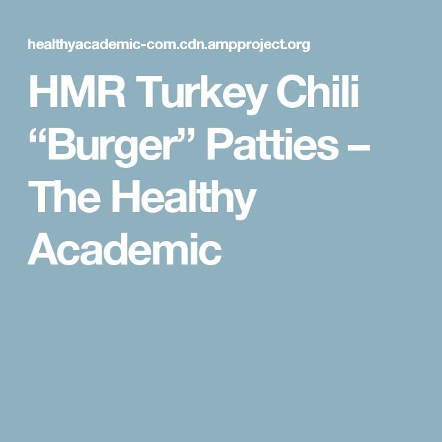 "HMR Turkey Chili ""Burger"" Patties – The Healthy Academic"