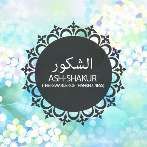 Ash-Shakur,The Rewarder of Thankfulness,Islam,Muslim,99 Names
