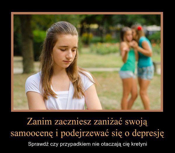 Zanim zaczniesz zaniżać swoją samoocenę i podejrzewać się o depresję...