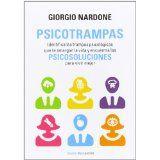 Psicotrampas : identifica las trampas psicológicas que te amargan la vida y encuentra las psicosoluciones para vivir mejor / Giorgio Nardone (2014)