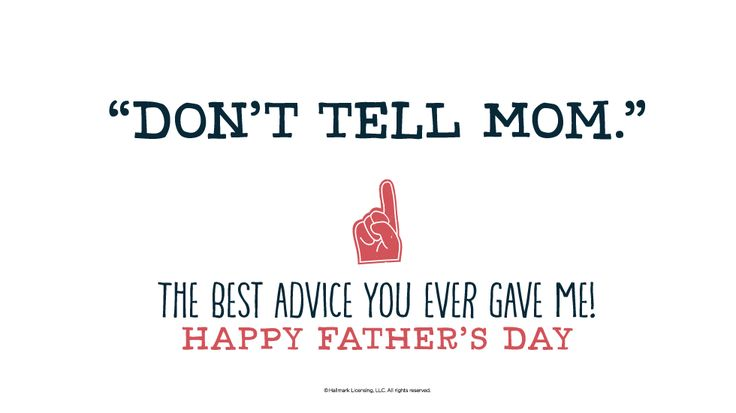 """Father's Day Quotes: """"Don't tell Mom."""" The best advice you ever gave me! Happy Father's Day #Hallmark #HallmarkIdeas"""